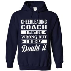 CHEERLEADING COACH I May Be Wrong But I Highly Doubt it T-Shirts, Hoodies. VIEW…