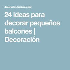 24 ideas para decorar pequeños balcones | Decoración