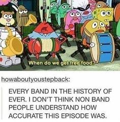 At a concert my band friends and I ran through pouring rain just for free tacos. In our fancy attire. Yah<< I've done similar things before. Is this universal among all band kids? Funny Band Memes, Marching Band Memes, Band Jokes, Funny Relatable Memes, Band Puns, Choir Memes, Marching Band Problems, Music Jokes, Music Humor