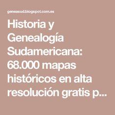 Historia y Genealogía Sudamericana: 68.000 mapas históricos en alta resolución gratis para descargar