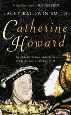 Catherine Howard Lacey Baldwin Smith Tudor History Henry VIII 9781848685215