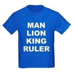 Children's boys dark color royal blue t-shirt with the Man Lion King Ruler theme. Every male should know what his core purpose is when it comes to responsibility, strength and courage, promoting equality of order and stability. Available in black, red, navy blue, royal blue, purple; kids x-small, kids small, kids medium, kids large, kids x-large size for only $23.99. Go to the link for the product and to see other options - http://www.cafepress.com/stmlkr
