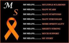 MS means Multiple sclerosis  many Scars Many Symptoms  Many Struggles More Spirituality Mighty Strong Much Suppport My Story  #multiplesclerosis #Curems #MSmonth #msawareness