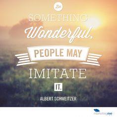 """Do something wonderful, people may imitate it."" Albert Schweitzer #wonderful #design #inspirational #quote"