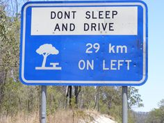 don't sleep and drive! These are familiar, but 29km seems a long way to wait for a rest stop!