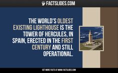 The world's oldest existing lighthouse is the Tower of Hercules, in Spain, erected in the first century and still operational.