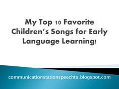 My Top 10 Favorite Songs for Early Language Learning from Communication Station: Speech Therapy, PLLC