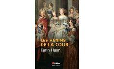 """""""Les Venins de la Cour,"""" de Karin Hann -L'affaire des poisons a secoué le règne de Louis XIV. Ce terrible scandale a mis à jour une France quasi préhistorique avec ses peurs, ses croyances, ses horreurs, ses bûchers."""