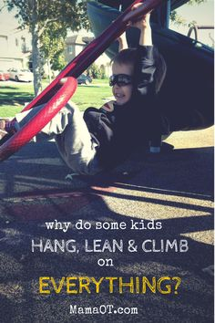 Easy-to-understand explanation of why some kids hang, lean, and climb on EVERYTHING. #sensory #mamaot