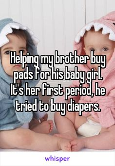 Helping my brother buy pads for his baby girl. It's her first period, he tried to buy diapers.