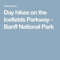 Day hikes on the Icefields Parkway - Banff National Park
