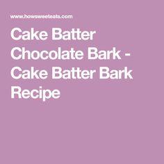 Cake Batter Chocolate Bark - Cake Batter Bark Recipe