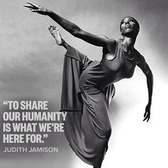 """""""To share our humanity is what we're here for."""" Wise words from dancer/choreographer Judith Jamison Alvin Ailey, Dance Movement, Dance Class, Dance Art, Ballet Dance, Mantra, Black Dancers, African Dance, The Dancer"""