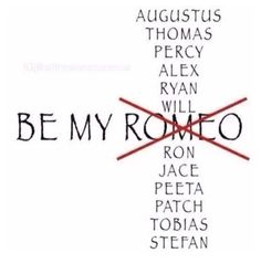 Yes be my Augustus, who cares about romeo. The fault in our stars.