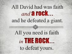 """All David has was faith and a rock. and he defeated a giant. All you need is faith in THE ROCK to defeat yours. """"The Lord is my rock and my fortress and my deliverer; My God, my strength, in whom I will trust. Bible Verses Quotes, Bible Scriptures, Faith Quotes, Prayer Quotes, Scripture Verses, Godly Quotes, Faith Bible, Bible Prayers, Faith Prayer"""