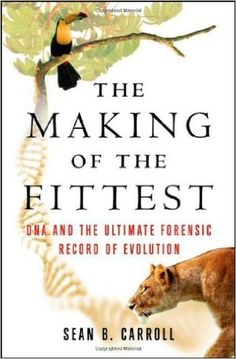 Amazon.com: The Making of the Fittest: DNA and the Ultimate Forensic Record of Evolution (9780393061635): Sean B. Carroll: Books