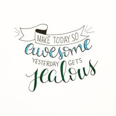 """Make today so awesome yesterday gets jealous"" great quote and beautiful hand lettering and decorating Sassy Quotes, Great Quotes, Quotes To Live By, Inspirational Quotes, Hand Lettering Quotes, Calligraphy Quotes, Calligraphy Doodles, Lettering Ideas, Typography Quotes"