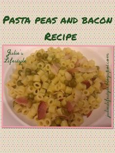 Julie's Lifestyle: Pasta Peas and Bacon Recipe #recipe #apeekintomyparadise #tasytuesdays