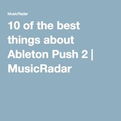 10 of the best things about Ableton Push 2 | MusicRadar