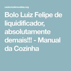 Bolo Luiz Felipe de liquidificador, absolutamente demais!!! - Manual da Cozinha