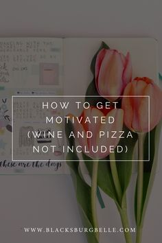 How to Get Motivated (Wine and Pizza Not Included) | Blacksburg Belle