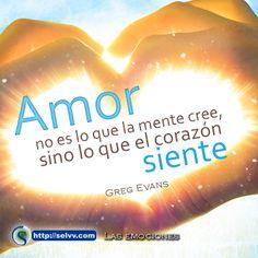 Amor no es lo que la mente cree, sino lo que el corazón siente. Greg Evans.  http://selvv.com/las-emociones/  #Selvv