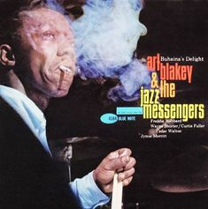 PUFFING WITH GREATNESS…Art Blakey and the Jazz Messengers Source of pic: pinterest.com