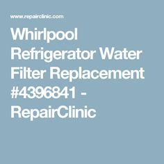Whirlpool Refrigerator Water Filter Replacement #4396841 - RepairClinic