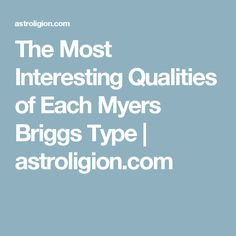 The Most Interesting Qualities of Each Myers Briggs Type   astroligion.com