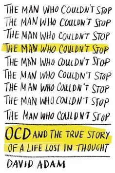 The Man Who Couldn't Stop by David Adam An insightful and hopeful for those suffering from OCD and those pesky intrusive thoughts.