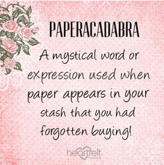 Paperacadabra - A mystical word or expression used when paper appears in your stash you had forgotten buying! Jokes Quotes, Sign Quotes, Almost Famous Quotes, Craft Room Signs, Scrapbook Quotes, Laughing Quotes, Artist Card, Craft Quotes, Creativity Quotes