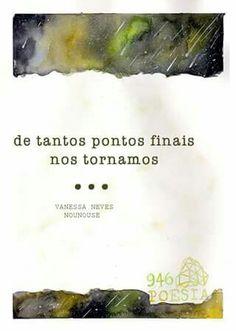 De tantos pontos finais nos tornamos ... (Vanessa Neves Nounouse)