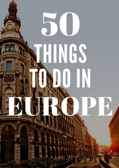 50 Things to Do in Europe Before You Die. Travel tips for your Europe bucket list.
