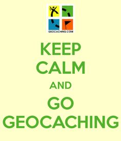 KEEP CALM AND GO GEOCACHING :  4 Reasons Why Geocaching Is Just The Activity You Need