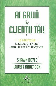 Lauren Anderson, Shawn Doyle - Ai grija de clientii tai.10 metode eficiente pentru fidelizarea clientilor - - elefant.md Marketing, Metabolism, Books, Audio, Medicine, Libros, Book, Book Illustrations, Libri