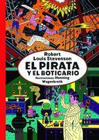 5-7 AÑOS. El pirata y el boticario / Robert Louis Stevenson. El pirata y el boticario es un relato en el que la moral -o la falta de ella- juega a disfrazarse y desafía continuamente al lector. Un sabio manual para quien quiera ejercer la piratería u otras malas artes menos arriesgadas pero igualmente lucrativas.