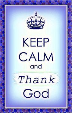 keep calm and thank God :)