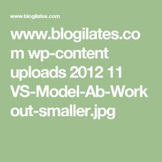 www.blogilates.com wp-content uploads 2012 11 VS-Model-Ab-Workout-smaller.jpg