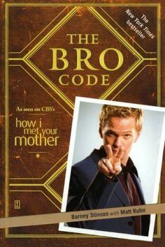 The Bro Code by Barney Stinson Everyone's life is governed by an internal code of conduct. Some call it morality. Others call it religion. But Bros in the know call this holy grail The Bro Code. Historically a spoken tradition passed from one generation to the next, the official code of conduct for Bros appears here in its published form for the first time ever. By upholding the tenets of this sacred and legendary document, any dude can learn to achieve Bro-dom.