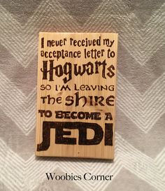 I Never Got My Acceptance Letter From Hogwarts So I'm Leaving The Shire To Become A Jedi Sign, Wood burned Harry Potter sign, Star Wars sign, Lord of the Rings sign