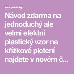 Návod zdarma na jednoduchý ale velmi efektní plastický vzor na křížkové pletení najdete v novém článku na blogu Prošikulky.cz. Blog, Blogging