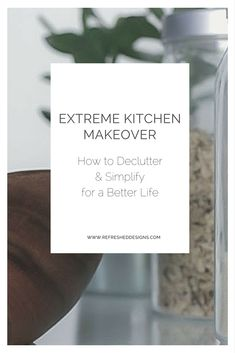 extreme kitchen makeover: how to declutter and simplify your kitchen for a better life