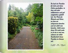 Seite 1: Du hast ein Paradies für dich und deine Lieben geschaffen, in dem sich jeder willkommen und gut aufgehoben gefühlt hat. Ein Platz für Mensch und Natur, an dem wir entspannen konnten und wir selbst sein konnten. Selbst wenn dieser Ort nicht mehr so ist wie er mal war, nehmen wir voller Dankbarkeit dieses Paradies im Herzen mit. Sidewalk, Country Roads, Pictures, Paradise, Places, Love, Grateful Heart, Side Walkway, Walkway