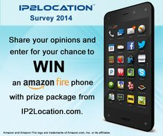Amazon Fire Phone! Complete the survey and stand a chance to grab it before 2014/8/31.  http://www.surveygizmo.com/s3/1703075/IP2Location-Product-Survey