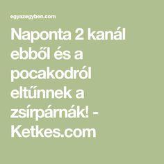 Naponta 2 kanál ebből és a pocakodról eltűnnek a zsírpárnák! - Ketkes.com Math Equations, Style, Shape, Stylus