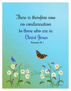Romans 8:1 KJV There is therefore now no condemnation to them which are in Christ Jesus, who walk not after the flesh, but after the Spirit.
