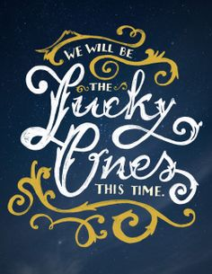 """""""We will be the lucky ones this time"""" #quote"""