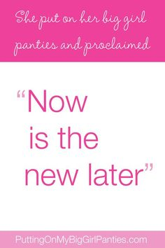 """""""Now is the New Later"""" - krista colvin"""