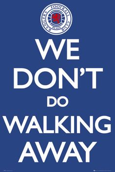We Dont Do Walking Away Rangers FC plakat sportowy Rangers Football, Rangers Fc, Uk Football, Chelsea Football, Chelsea Fc, Football Quotes, Posters Uk, Fc Liverpool, Football Fashion