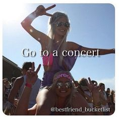 Best friend bucket list- Not sure which concert yet... But we will!!!!